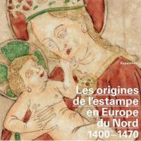 Les origines de l'estampe en Europe du Nord, 1400-1470